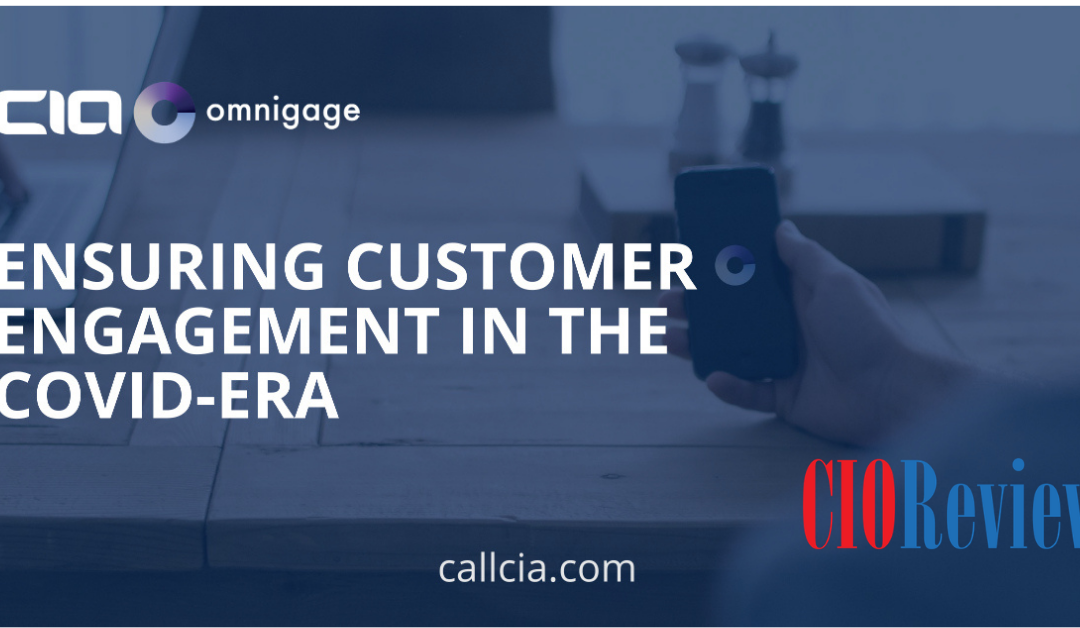 CIO Review Magazine – Ensuring Customer Engagement in the Covid-era